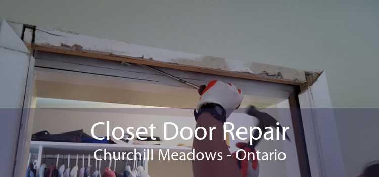 Closet Door Repair Churchill Meadows - Ontario