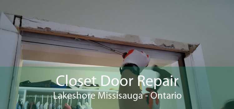 Closet Door Repair Lakeshore Missisauga - Ontario