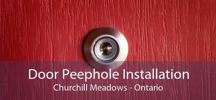 Door Peephole Installation Churchill Meadows - Ontario