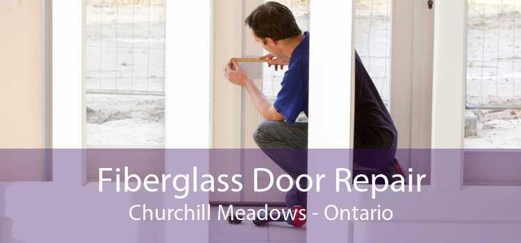 Fiberglass Door Repair Churchill Meadows - Ontario