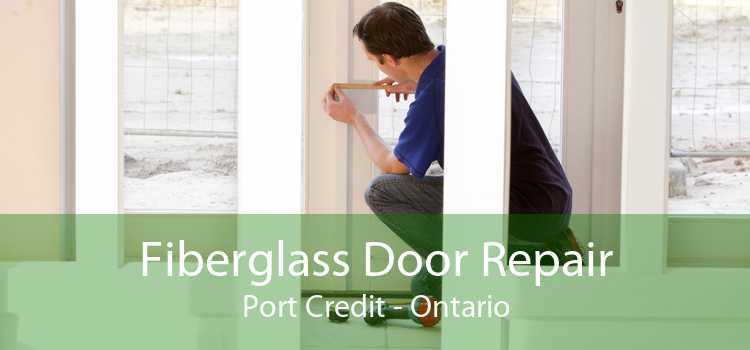 Fiberglass Door Repair Port Credit - Ontario