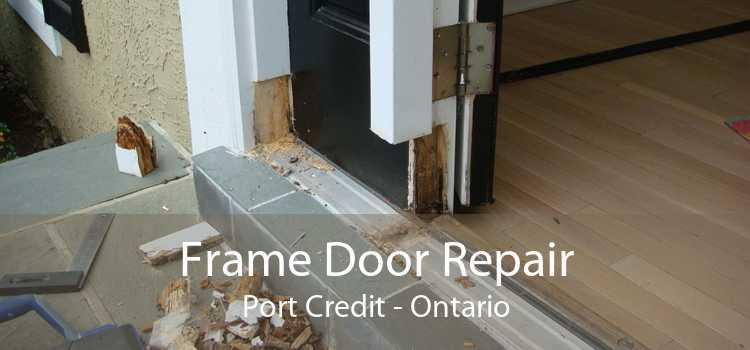 Frame Door Repair Port Credit - Ontario