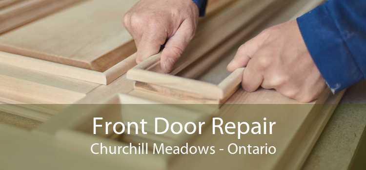 Front Door Repair Churchill Meadows - Ontario