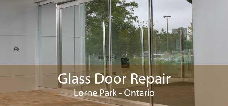 Glass Door Repair Lorne Park - Ontario