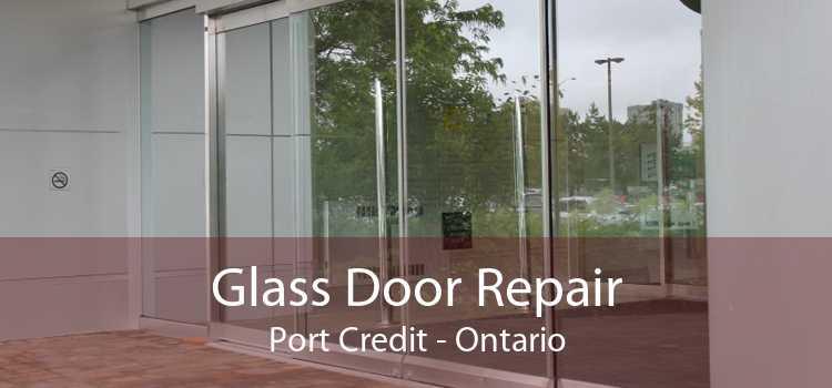 Glass Door Repair Port Credit - Ontario