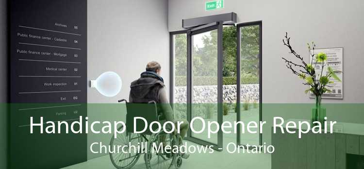 Handicap Door Opener Repair Churchill Meadows - Ontario