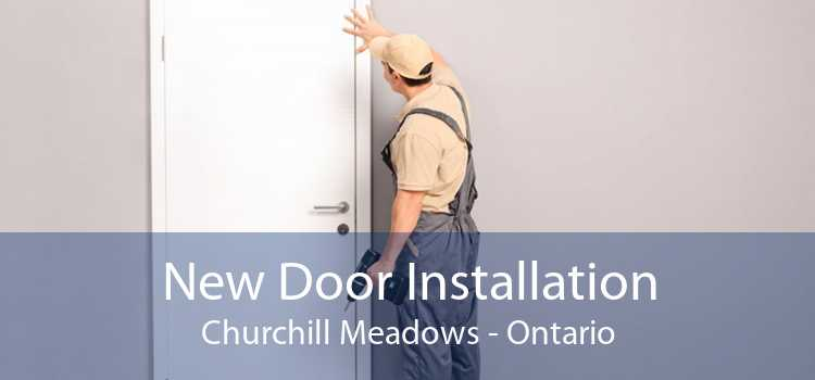 New Door Installation Churchill Meadows - Ontario