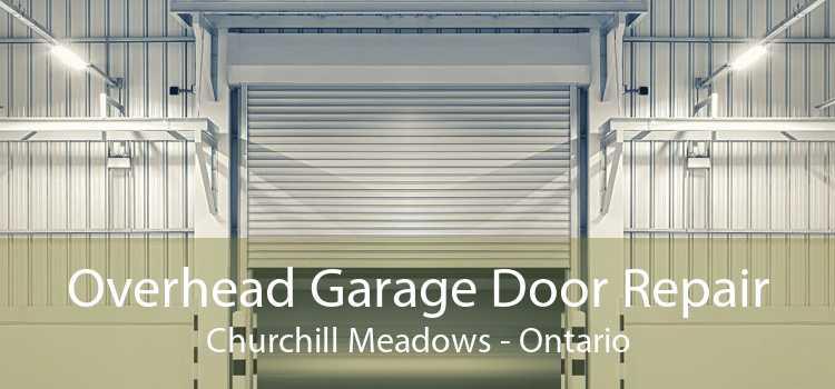 Overhead Garage Door Repair Churchill Meadows - Ontario
