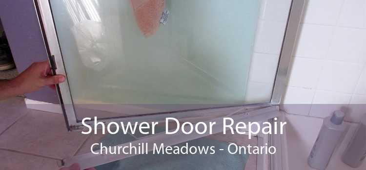 Shower Door Repair Churchill Meadows - Ontario